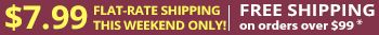 $7.99 Flat-Rate Shipping This Weekend Only! FREE Shipping on Orders $99 or More